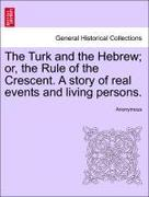 Anonymous: The Turk and the Hebrew; or, the Rule of the Crescent. A story of real events and living persons.