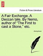 "A Fair Exchange. a Deccan Tale. by Nemo, Author of ""The First to Cast a Stone,"" Etc."