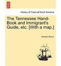 The Tennessee Hand-Book and Immigrant's Guide, Etc. [With a Map.] - Hermann Bokum