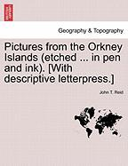 Pictures from the Orkney Islands (Etched ... in Pen and Ink). [With Descriptive Letterpress.]