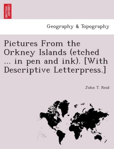 Pictures from the Orkney Islands (etched ... in pen and ink). [With descriptive letterpress.] - John T. Reid