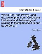 "Welsh Pool and Powys Land, Etc. [An Offprint from ""Collections Historical and Arch Ological Relating to Montgomeryshire and Its Borders.""]"