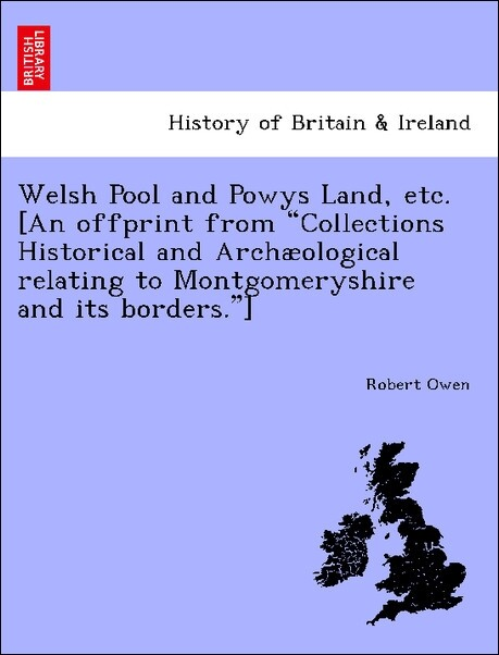 Welsh Pool and Powys Land, etc. [An offprint from Collections Historical and Archæological relating to Montgomeryshire and its borders.] als Tasch...
