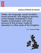 Wales: The Language, Social Condition, Moral Character, and Religious Opinions of the People Considered in Their Relation to