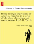 Hatton, Joseph;Irving, John Henry: Henry Irving´s Impressions of America, narrated in a series of sketches, chronicles, and conversations, by J. H. Vol. II.