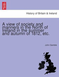 A view of society and manners in the North of Ireland in the summer and autumn of 1812, etc. - Gamble, John