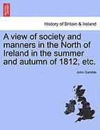A View of Society and Manners in the North of Ireland in the Summer and Autumn of 1812, Etc.