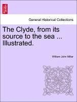 The Clyde, from its source to the sea ... Illustrated. - Millar, William John