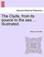 The Clyde, from Its Source to the Sea ... Illustrated.