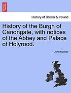 History of the Burgh of Canongate, with Notices of the Abbey and Palace of Holyrood.