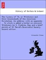The Cymry of '76, or Welshmen and their descendants of the American Revolution. An address: with an appendix ... To which is added a Letter on eminent Welshmen by S. Jenkins, Esq. and a brief sketch of St. David's Benevolent Society. Second edition. - Jones, Alexander