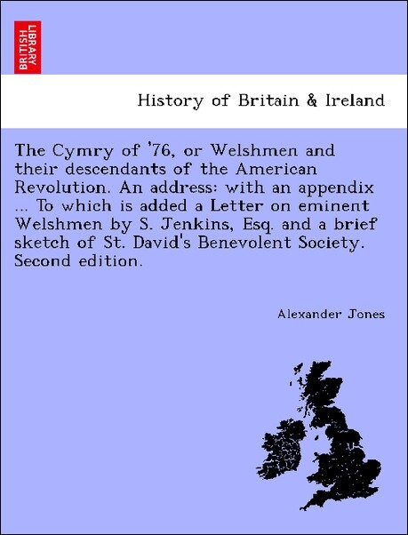 The Cymry of ´76, or Welshmen and their descendants of the American Revolution. An address: with an appendix ... To which is added a Letter on emi... - British Library, Historical Print Editions
