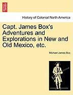 Capt. James Box's Adventures and Explorations in New and Old Mexico, Etc.