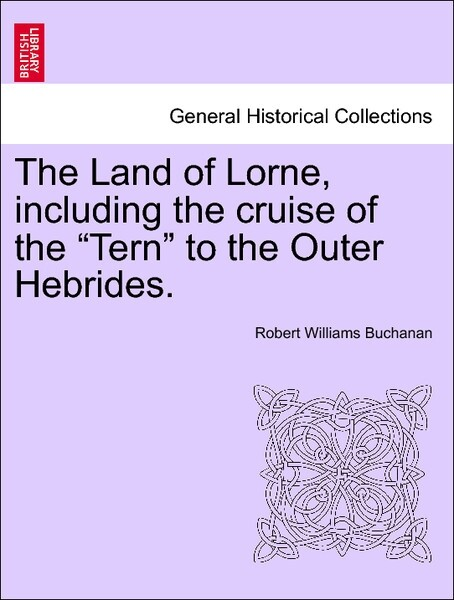 The Land of Lorne, including the cruise of the Tern to the Outer Hebrides. Vol. I. als Taschenbuch von Robert Williams Buchanan