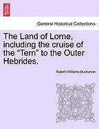 "The Land of Lorne, Including the Cruise of the ""Tern"" to the Outer Hebrides."