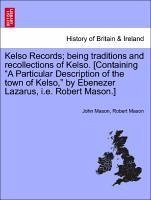 Kelso Records being traditions and recollections of Kelso. [Containing