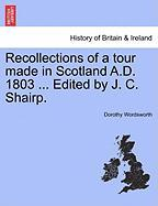Recollections of a Tour Made in Scotland A.D. 1803 ... Edited by J. C. Shairp.