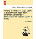Among the Indians. Eight Years in the Far West - Henry A Boller