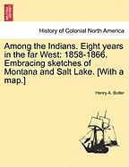 Among the Indians. Eight Years in the Far West: 1858-1866. Embracing Sketches of Montana and Salt Lake. [With a Map.]