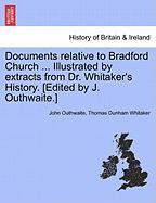 Documents Relative to Bradford Church ... Illustrated by Extracts from Dr. Whitaker's History. [Edited by J. Outhwaite.]