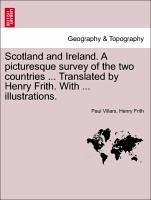 Scotland and Ireland. A picturesque survey of the two countries ... Translated by Henry Frith. With ... illustrations. - Villars, Paul Frith, Henry