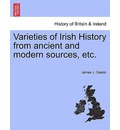 Varieties of Irish History from Ancient and Modern Sources, Etc. - James J Gaskin