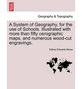 A System of Geography, for the Use of Schools. Illustrated with More Than Fifty Cerographic Maps, and Numerous Wood-Cut Engravings. - Sidney Edwards Morse