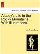 Bishop, Isabella Lucy: A Lady´s Life in the Rocky Mountains ... With illustrations.