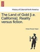 Helper, Hinton Rowan: The Land of Gold [i.e. California]. Reality versus fiction.