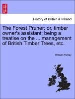 The Forest Pruner or, timber owner's assistant: being a treatise on the ... management of British Timber Trees, etc. - Pontey, William