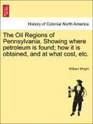 Wright, William: The Oil Regions of Pennsylvania. Showing where petroleum is found; how it is obtained, and at what cost, etc.