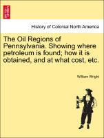 The Oil Regions of Pennsylvania. Showing where petroleum is found; how it is obtained, and at what cost, etc. als Taschenbuch von William Wright