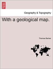 With A Geological Map. - Thomas Barber