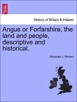 Angus or Forfarshire, the land and people, descriptive and historical. - Warden, Alexander J.