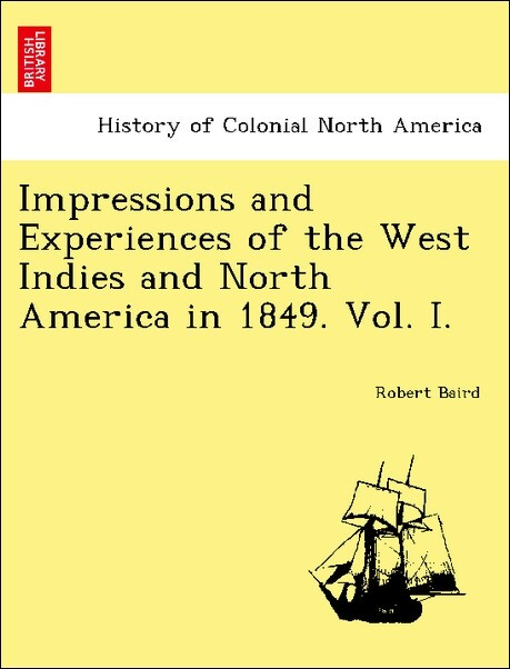 Impressions and Experiences of the West Indies and North America in 1849. Vol. I. als Taschenbuch von Robert Baird