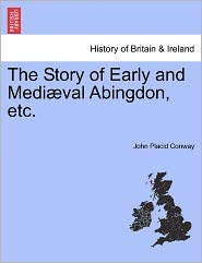 The Story Of Early And Medi Val Abingdon, Etc. - John Placid Conway