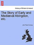 The Story of Early and Medi Val Abingdon, Etc.