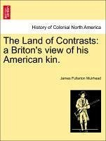 The Land of Contrasts: a Briton's view of his American kin. - Muirhead, James Fullarton