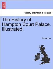 The History Of Hampton Court Palace. Illustrated. - Ernest Law