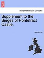 Supplement to the Sieges of Pontefract Castle.