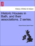 Peach, Robert Edward Myhill: Historic Houses in Bath, and their associations. 2 series.