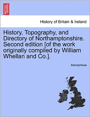 History, Topography, and Directory of Northamptonshire. Second edition [of the work originally compiled by William Whellan and Co.]. - Anonymous