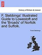 F. Stebbings' Illustrated Guide to Lowestoft and the 'Broads' of Norfolk and Suffolk.