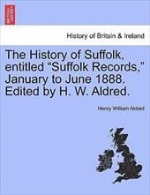 """The History of Suffolk, Entitled """"Suffolk Records,"""" January to June 1888. Edited by H. W. Aldred. - Aldred, Henry William"""