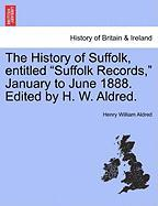 """The History of Suffolk, Entitled """"Suffolk Records,"""" January to June 1888. Edited by H. W. Aldred."""