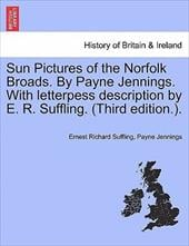 Sun Pictures of the Norfolk Broads. by Payne Jennings. with Letterpess Description by E. R. Suffling. (Third Edition.). - Suffling, Ernest Richard / Jennings, Payne