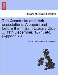 The Quantocks And Their Associations. A Paper Read Before The ... Bath Literary Club ... 11th December, 1871, Etc. (Appendix.) - William Luke Nichols, A F. Nichols