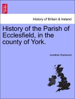 History of the Parish of Ecclesfield, in the county of York. als Taschenbuch von Jonathan Eastwood