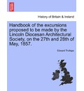 Handbook of the Excursions Proposed to Be Made by the Lincoln Diocesan Architectural Society, on the 27th and 28th of May, 1857. - Edward Trollope