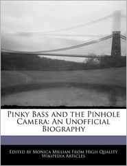 Pinky Bass and the Pinhole Camera: An Unofficial Biography